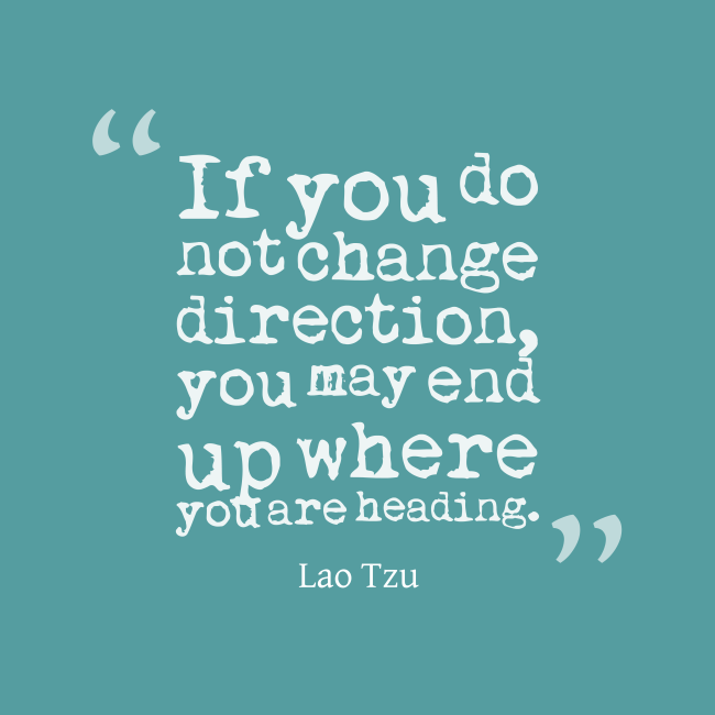 if-you-do-not-change-direction-you-may-end-up-where-you-are-heading-change-quote